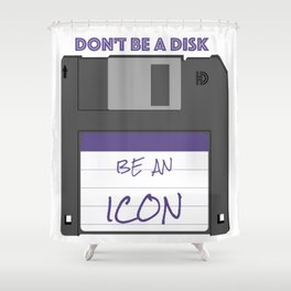 Don't be a disk, be an icon Shower Curtain