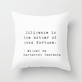 """Diligence is the mother of good fortune.""  Miguel de Cervantes Saavedra Throw Pillow"