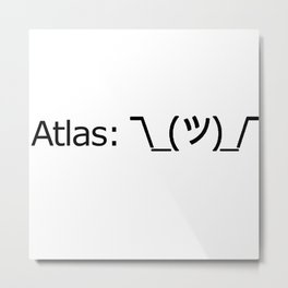 Atlas: *Shrugs* Metal Print