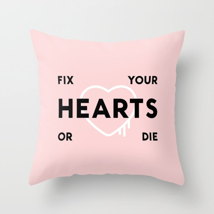 Fix Your Hearts Or Die Throw Pillow By Kisforblack Society6