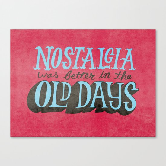 Nostalgia used to be way better. Canvas Print