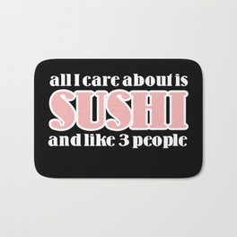 all I care about is sushi Bath Mat