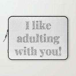 I Like Adulting With You, Real Love Affirmation Laptop Sleeve