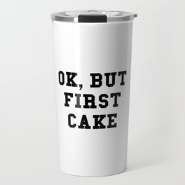 OK But First Cake Travel Mug