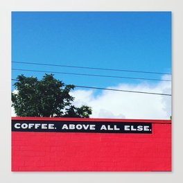Coffee Above All Else Canvas Print