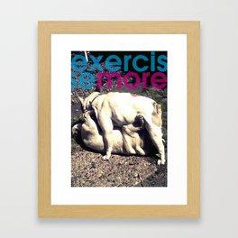 Exercise more. A PSA for stressed creatives. Framed Art Print