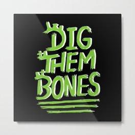 Dig Them Bones Metal Print