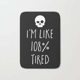 108% Tired Funny Quote Bath Mat