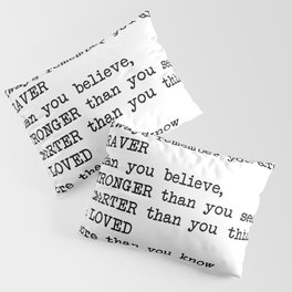 Always remember you are BRAVER than you believe, STRONGER than you seem, SMARTER than you think & LO Pillow Sham