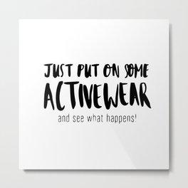 Just put on some activewear Metal Print