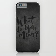 What do you mean? Slim Case iPhone 6s