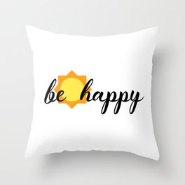 BE HAPPY SUNSHINE Throw Pillow
