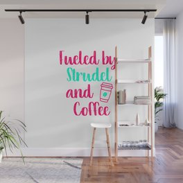 Fueled by Strudel and Coffee German Breakfast Pastry Gift Wall Mural