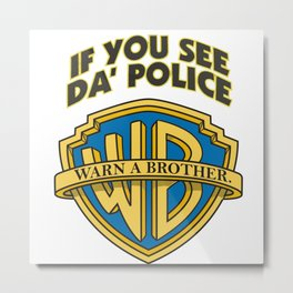 If you see da' police - Warn a brother Metal Print