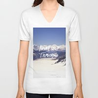 never stop exploring V-neck T-shirts featuring Never Stop Exploring by Kathrin Legg
