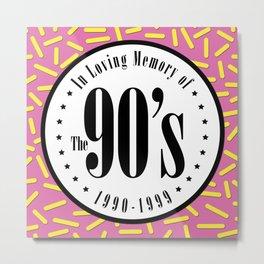 """In Memory of """"The 90's"""" Metal Print"""