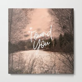 Found You Metal Print
