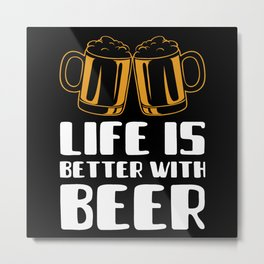 Life Is Better With Beer Metal Print