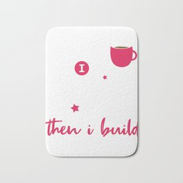 Drink Coffee and Build things Bath Mat