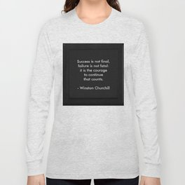 Winston Churchill Quote - Success Is Not Final - Famous Quotes Long Sleeve T-shirt