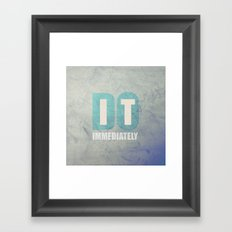 Do it immediately Framed Art Print