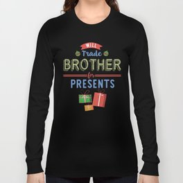Will Trade Brother for Christmas Presents Holiday Shirt Long Sleeve T-shirt