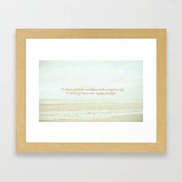 I dream of never ever saying goodbye. Framed Art Print