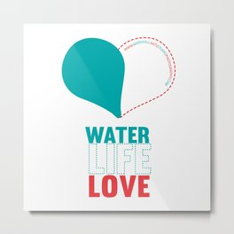 water. life. love. charity giving to raise money for fresh water wells in South East Asia Metal Print