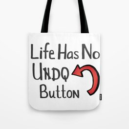 Life Has No Undo Button Tote Bag