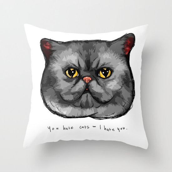 YOU HATE CATS = I HATE YOU. Throw Pillow