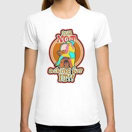 STILL NOT ASKING FOR IT! T-shirt