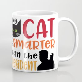 My Cat is Smarter Than the President Coffee Mug