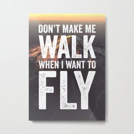 Don't Make Me Walk When I Want To Fly Metal Print