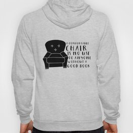 A Comfortable Chair is of No Use to Anyone Without a Good Book Hoody