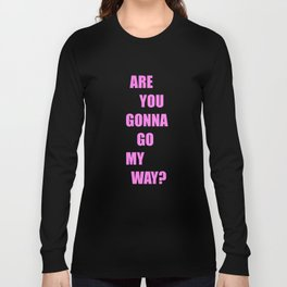 Are You Gonna Go My Way ? Long Sleeve T-shirt