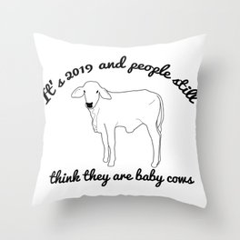 Still Think You Are A Baby Cow? Throw Pillow