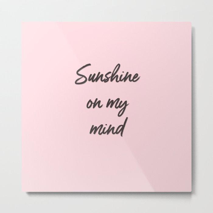 sunshine on my mind Metal Print