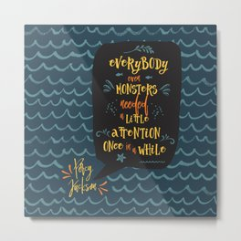 Everybody--even monsters--needed a little attention once in a while. Percy Jackson Metal Print