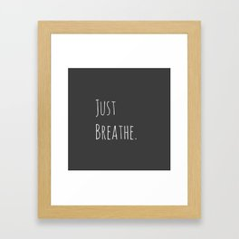 Just Breathe   Relax Grey and White Simple Handwriting Typography Framed Art Print