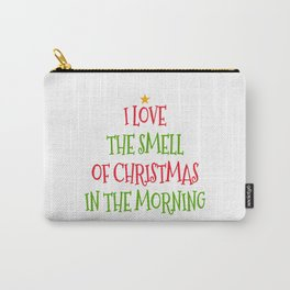 I Love the Smell of Christmas in the Morning Carry-All Pouch
