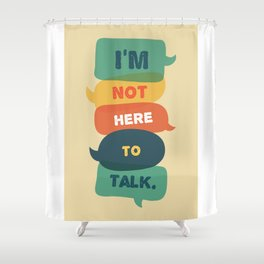 i'm Not Here To Talk. Shower Curtain