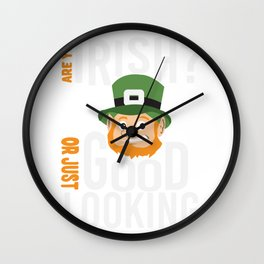 Are you Irish or just good looking St. Patricks Day Wall Clock