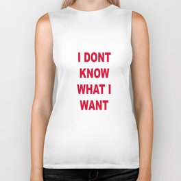 I DONT KNOW WHAT I WANT Biker Tank
