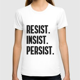 Resist Insist Persist T-shirt