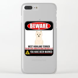 Beware Of West Highland Terrier This Dog Is Loving and Kisses A Lot Clear iPhone Case