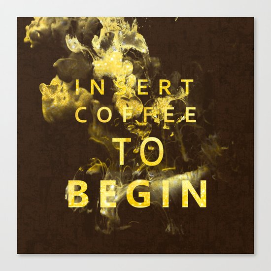 Insert coffee to begin - Gold glitter Typography Canvas Print