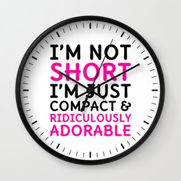 I'm Not Short I'm Just Compact & Ridiculously Adorable Wall Clock