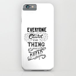 Everyone Creates the Things They Dread Lettering iPhone Case