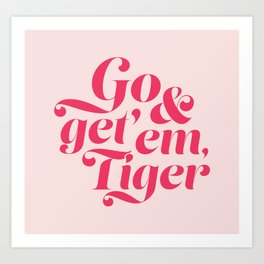 Go and Get'Em Tiger - Pink Art Print
