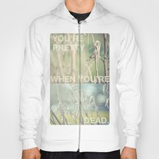 you're pretty when you're dead Hoody